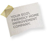 Your Eco Friendly Home Improvement Company